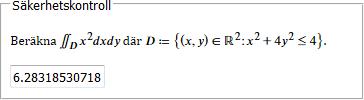 Beräkna ∬_D x^2 dxdy där D ≔ {(x,y) ∈ ℝ^2: x^2 + 4y^2 ≤ 4}.