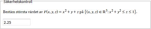 Bestäm största värdet av F(x,y,z) = x^2 + y + z på {(x,y,z) ∈ ℝ^3 : x^2 + y^2 ≤ z ≤ 1}.
