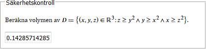 Beräkna volymen av D ≔ {(x,y,z) ∈ ℝ^3: z ≥ y^2 ∧ y ≥ x^2 ∧ x ≥ z^2.